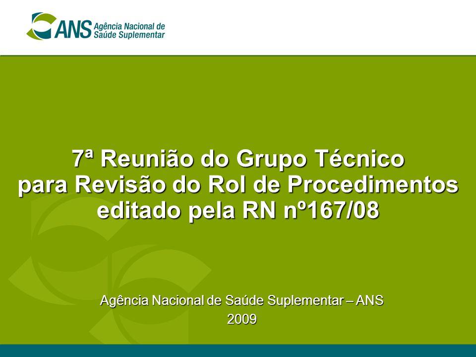 7ª Reunião do Grupo Técnico para Revisão do Rol de Procedimentos editado pela RN nº167/08 Agência Nacional de Saúde Suplementar – ANS 2009
