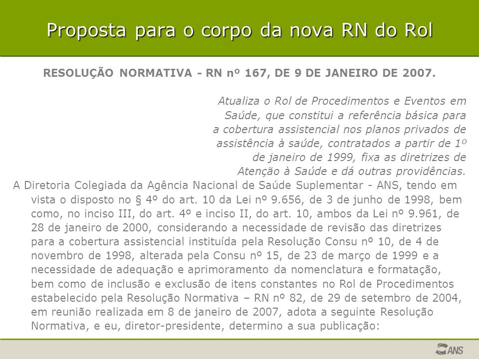 Proposta para o corpo da nova RN do Rol RESOLUÇÃO NORMATIVA - RN nº 167, DE 9 DE JANEIRO DE 2007. Atualiza o Rol de Procedimentos e Eventos em Saúde,