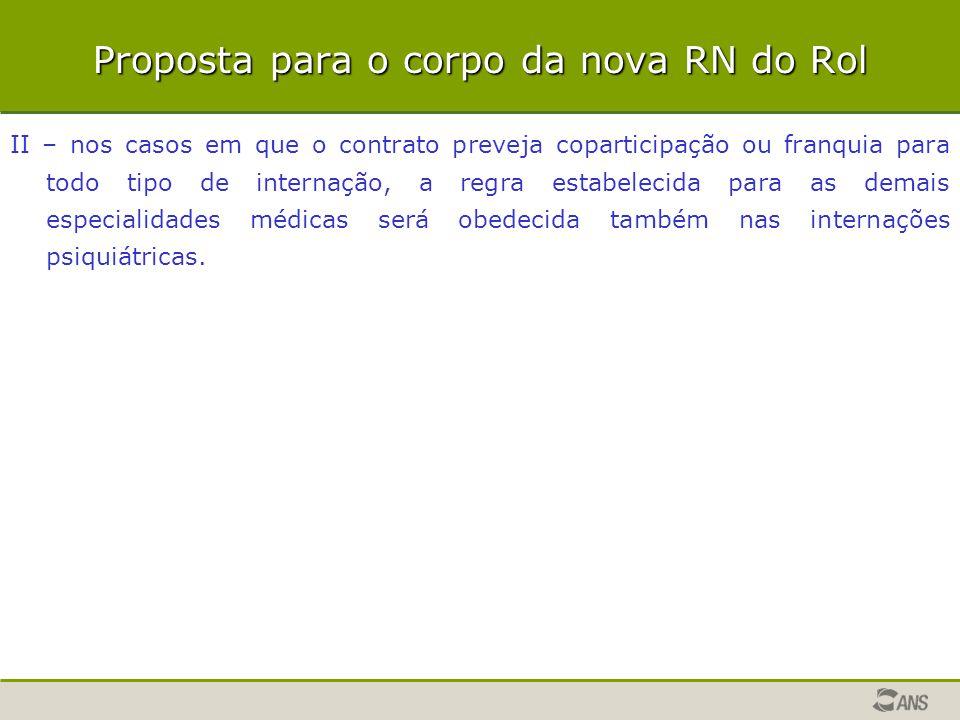 Proposta para o corpo da nova RN do Rol II – nos casos em que o contrato preveja coparticipação ou franquia para todo tipo de internação, a regra esta
