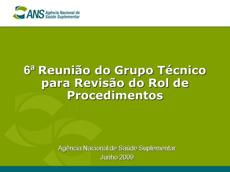 6ª Reunião do Grupo Técnico para Revisão do Rol de Procedimentos Agência Nacional de Saúde Suplementar Junho 2009