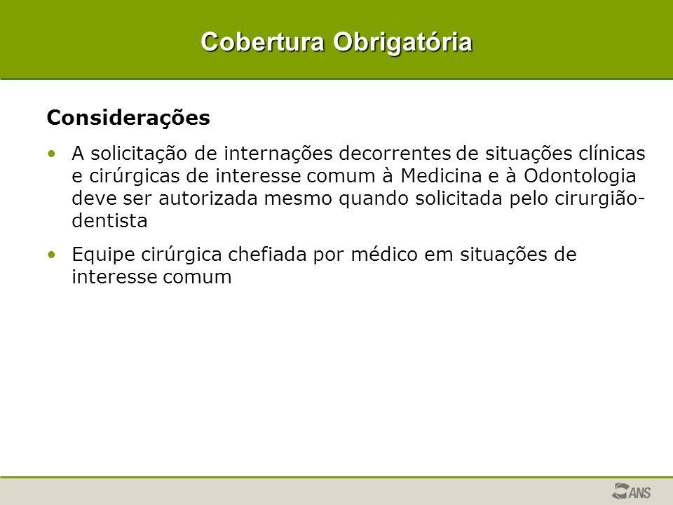 Cobertura Obrigatória Considerações A solicitação de internações decorrentes de situações clínicas e cirúrgicas de interesse comum à Medicina e à Odon