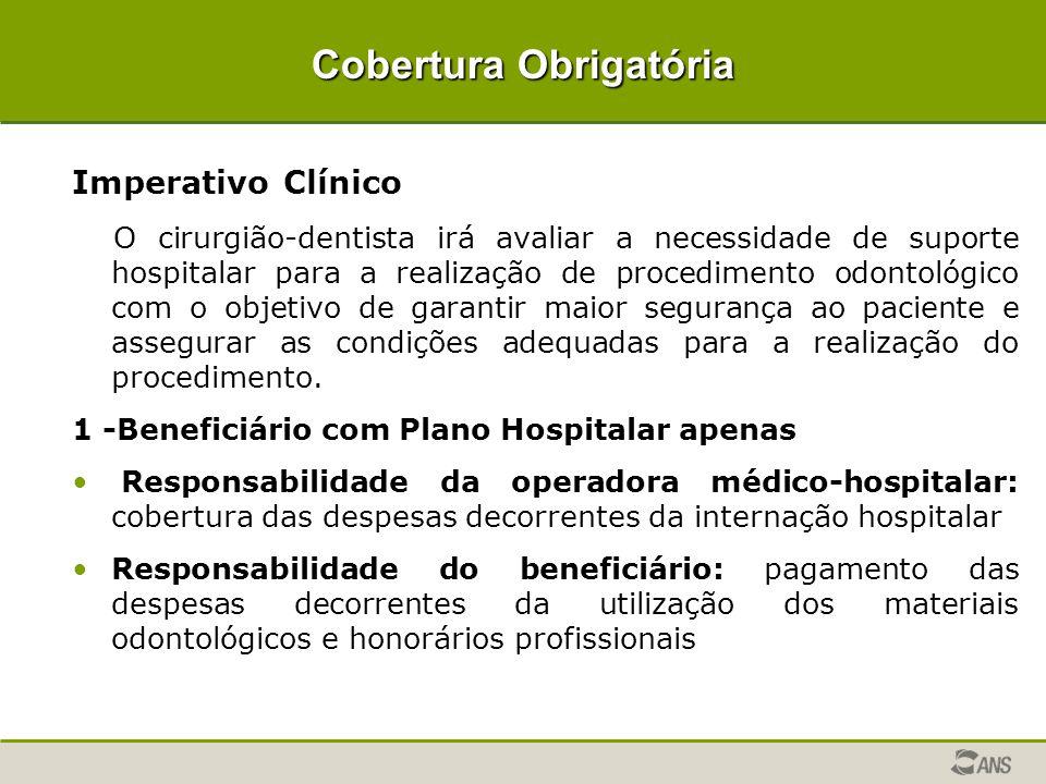 Cobertura Obrigatória Imperativo Clínico O cirurgião-dentista irá avaliar a necessidade de suporte hospitalar para a realização de procedimento odonto