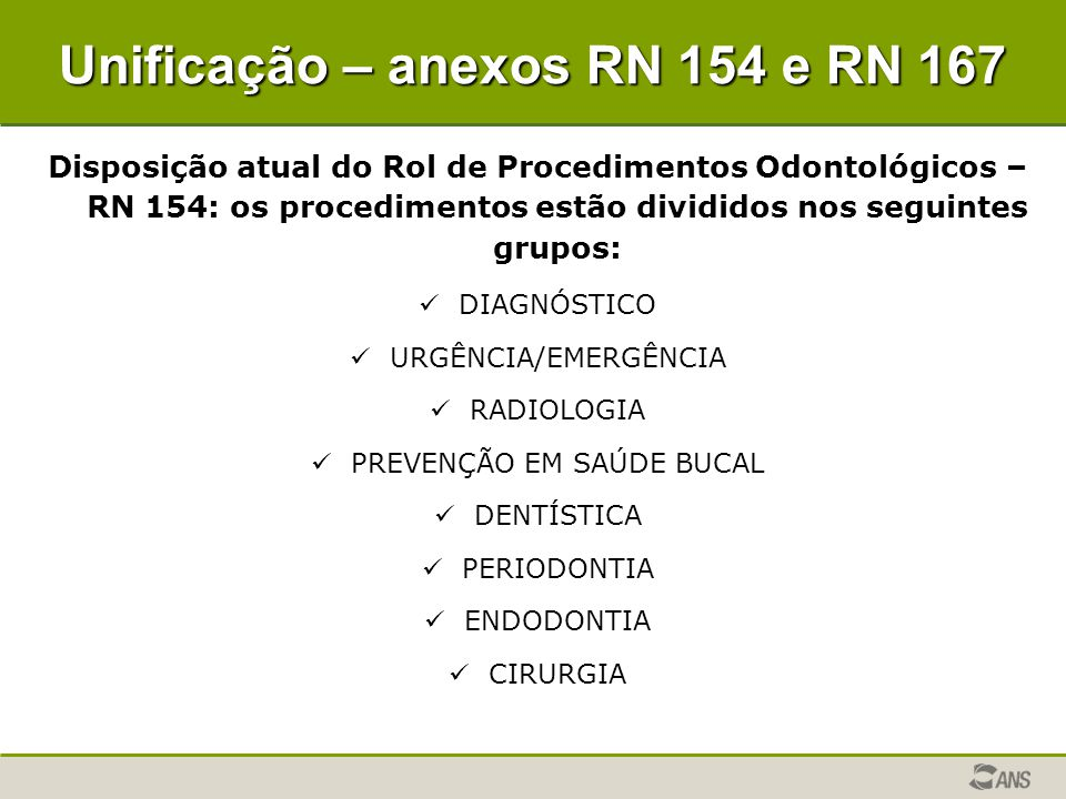 Unificação – anexos RN 154 e RN 167 Disposição atual do Rol de Procedimentos Odontológicos – RN 154: os procedimentos estão divididos nos seguintes gr
