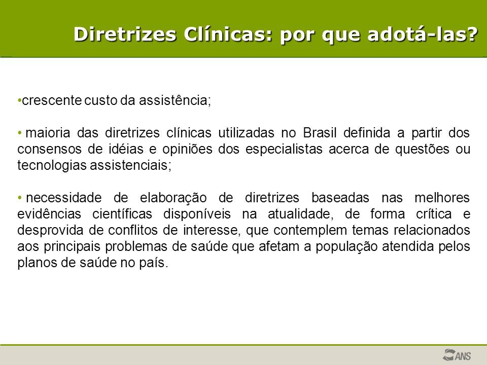 crescente custo da assistência; maioria das diretrizes clínicas utilizadas no Brasil definida a partir dos consensos de idéias e opiniões dos especial