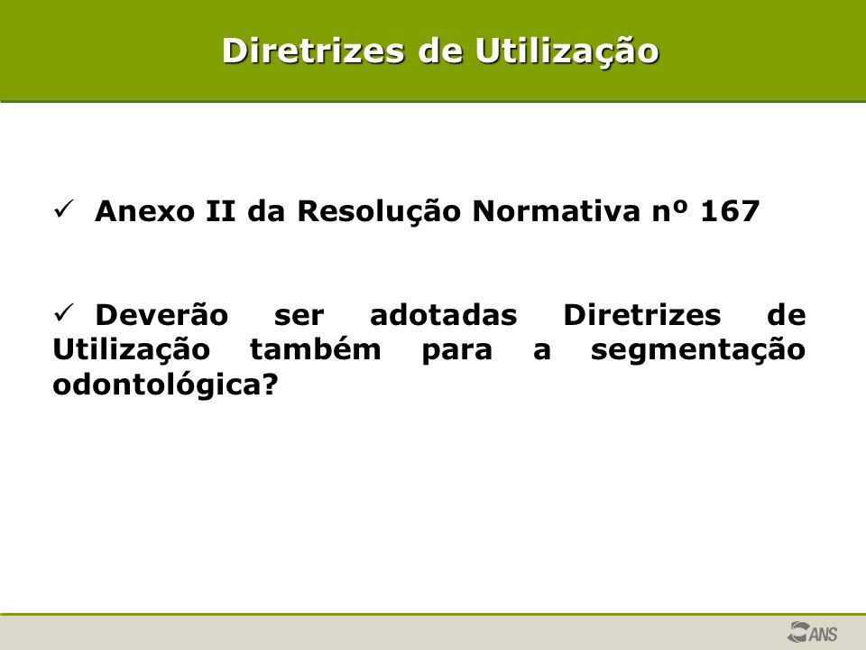Diretrizes de Utilização Anexo II da Resolução Normativa nº 167 Deverão ser adotadas Diretrizes de Utilização também para a segmentação odontológica?