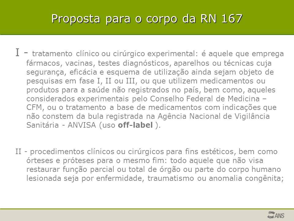 Proposta para o corpo da RN 167 I - tratamento clínico ou cirúrgico experimental: é aquele que emprega fármacos, vacinas, testes diagnósticos, aparelh