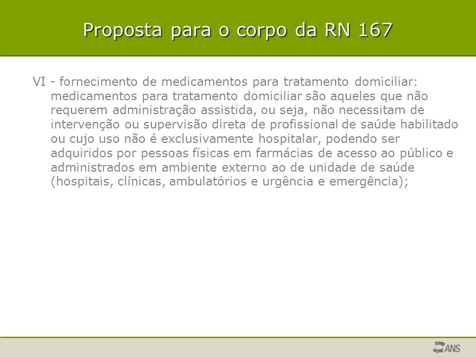 Proposta para o corpo da RN 167 VI - fornecimento de medicamentos para tratamento domiciliar: medicamentos para tratamento domiciliar são aqueles que