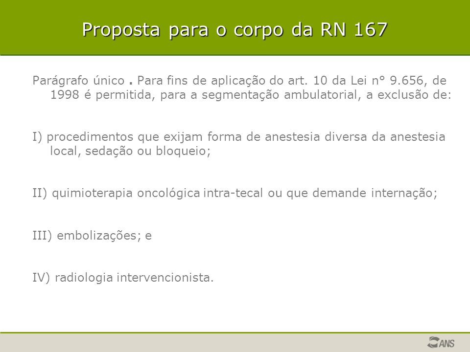 Proposta para o corpo da RN 167 Parágrafo único. Para fins de aplicação do art. 10 da Lei n° 9.656, de 1998 é permitida, para a segmentação ambulatori