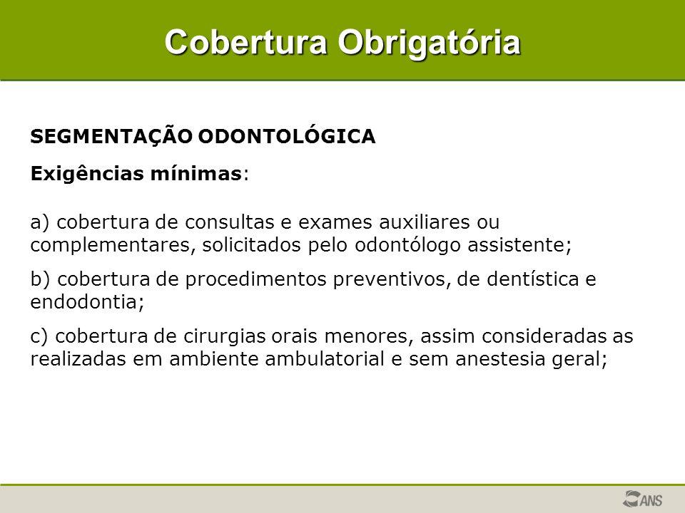 Cobertura Obrigatória SEGMENTAÇÃO ODONTOLÓGICA Exigências mínimas: a) cobertura de consultas e exames auxiliares ou complementares, solicitados pelo o
