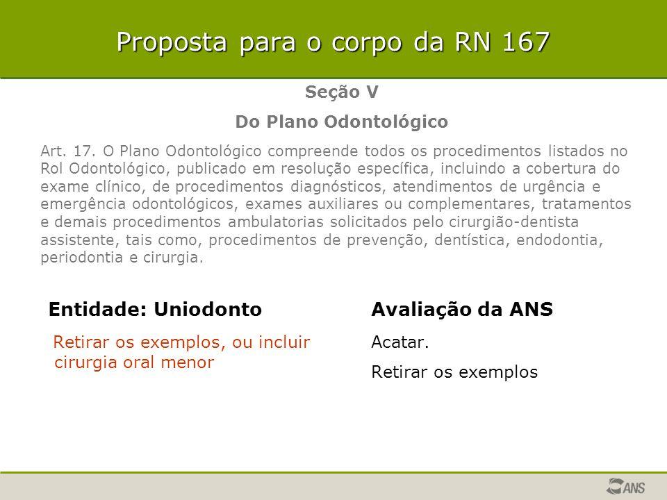 Proposta para o corpo da RN 167 Entidade: Uniodonto Retirar os exemplos, ou incluir cirurgia oral menor Avaliação da ANS Acatar. Retirar os exemplos S