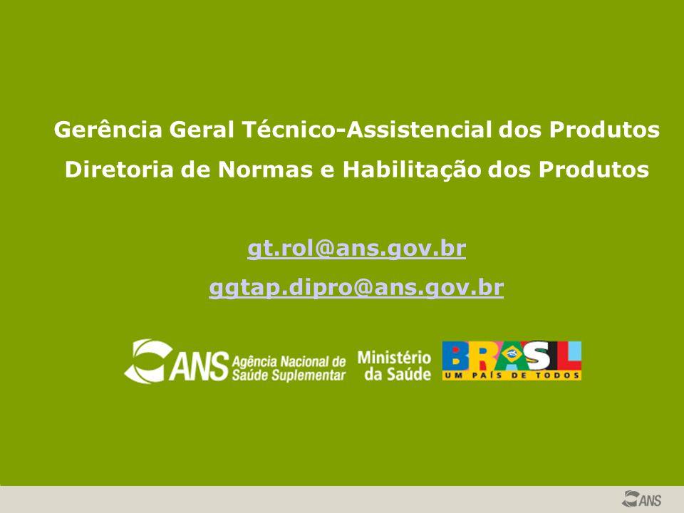 Gerência Geral Técnico-Assistencial dos Produtos Diretoria de Normas e Habilitação dos Produtos gt.rol@ans.gov.br ggtap.dipro@ans.gov.br