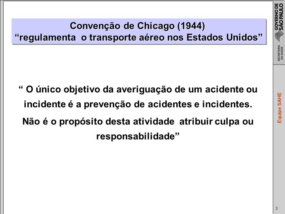 3 Equipe SAHE O único objetivo da averiguação de um acidente ou incidente é a prevenção de acidentes e incidentes.