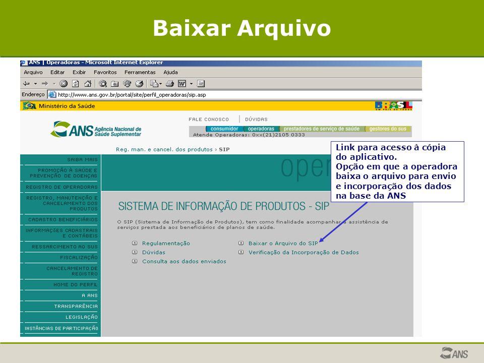 Link para acesso à cópia do aplicativo. Opção em que a operadora baixa o arquivo para envio e incorporação dos dados na base da ANS Baixar Arquivo