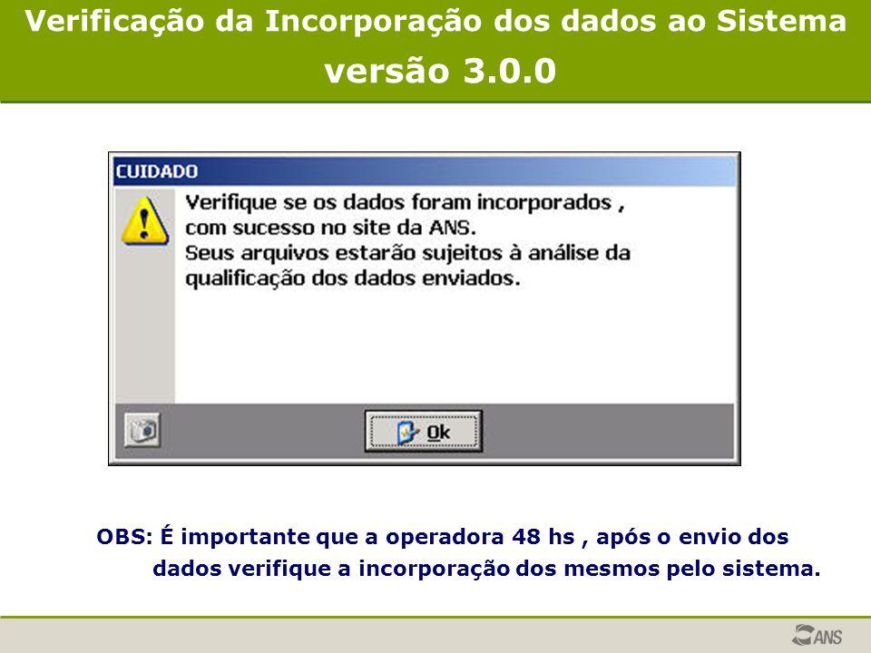 Verificação da Incorporação dos dados ao Sistema versão 3.0.0 OBS: É importante que a operadora 48 hs, após o envio dos dados verifique a incorporação