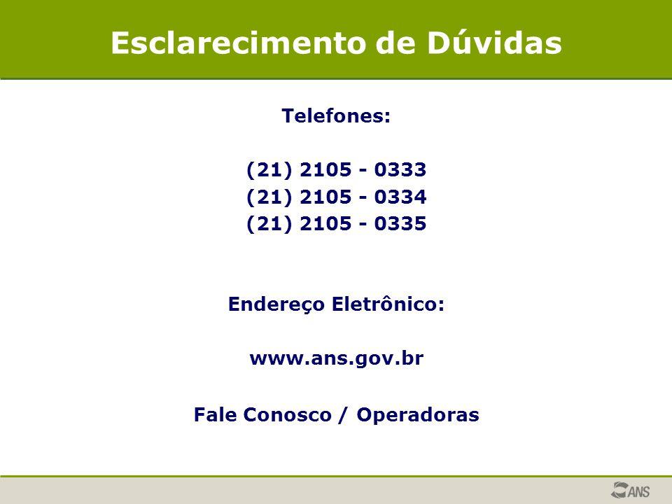Esclarecimento de Dúvidas Telefones: (21) 2105 - 0333 (21) 2105 - 0334 (21) 2105 - 0335 Endereço Eletrônico: www.ans.gov.br Fale Conosco / Operadoras