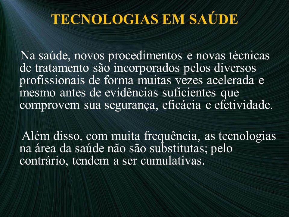 TECNOLOGIAS EM SAÚDE Na saúde, novos procedimentos e novas técnicas de tratamento são incorporados pelos diversos profissionais de forma muitas vezes