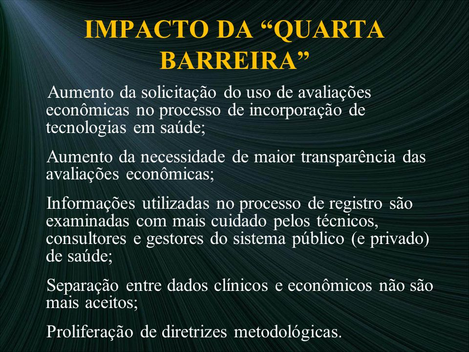 """IMPACTO DA """"QUARTA BARREIRA"""" Aumento da solicitação do uso de avaliações econômicas no processo de incorporação de tecnologias em saúde; Aumento da ne"""