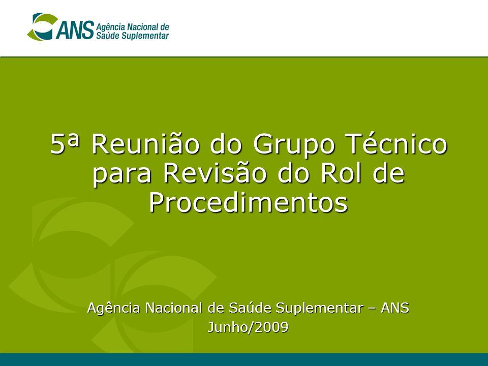 5ª Reunião do Grupo Técnico para Revisão do Rol de Procedimentos Agência Nacional de Saúde Suplementar – ANS Junho/2009