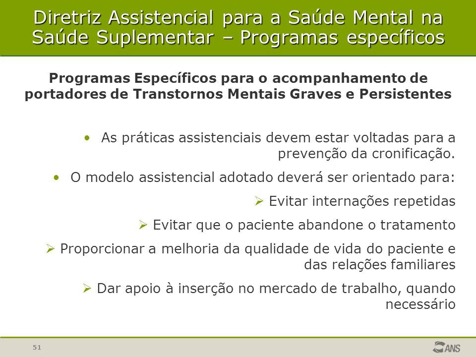51 As práticas assistenciais devem estar voltadas para a prevenção da cronificação. O modelo assistencial adotado deverá ser orientado para:  Evitar