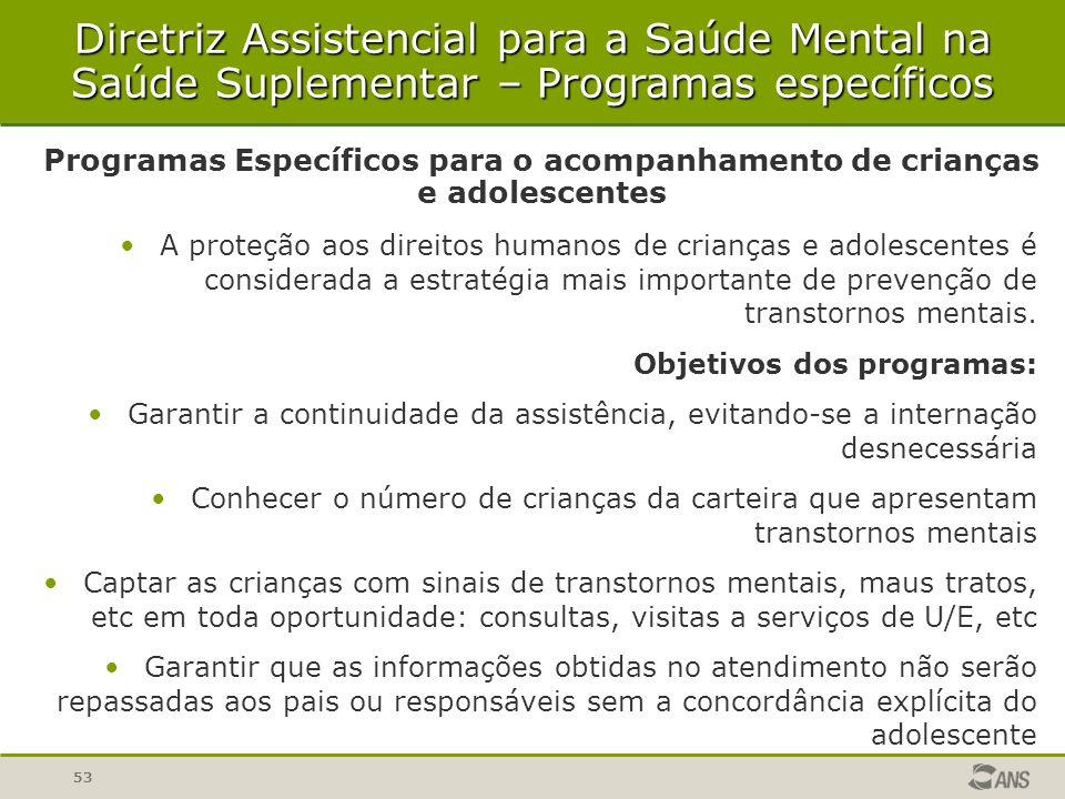 53 Programas Específicos para o acompanhamento de crianças e adolescentes Diretriz Assistencial para a Saúde Mental na Saúde Suplementar – Programas e