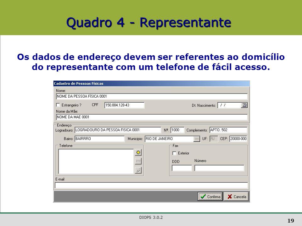 DIOPS 3.0.2 19 Os dados de endereço devem ser referentes ao domicílio do representante com um telefone de fácil acesso.