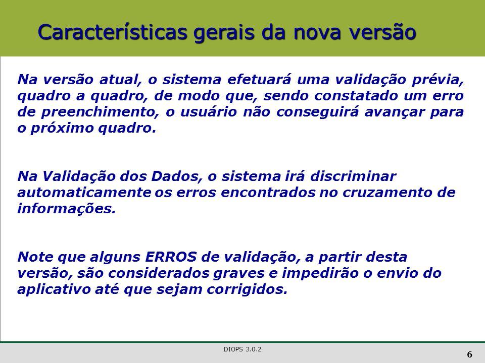 DIOPS 3.0.2 67 Quadro 10 x Quadro 13 Q10 (1.º Tri) = Q13 (1.º Tri) Q10 (2.º Tri) + Q10 (1.º Tri) = Q13 (2.º Tri), e assim por diante...