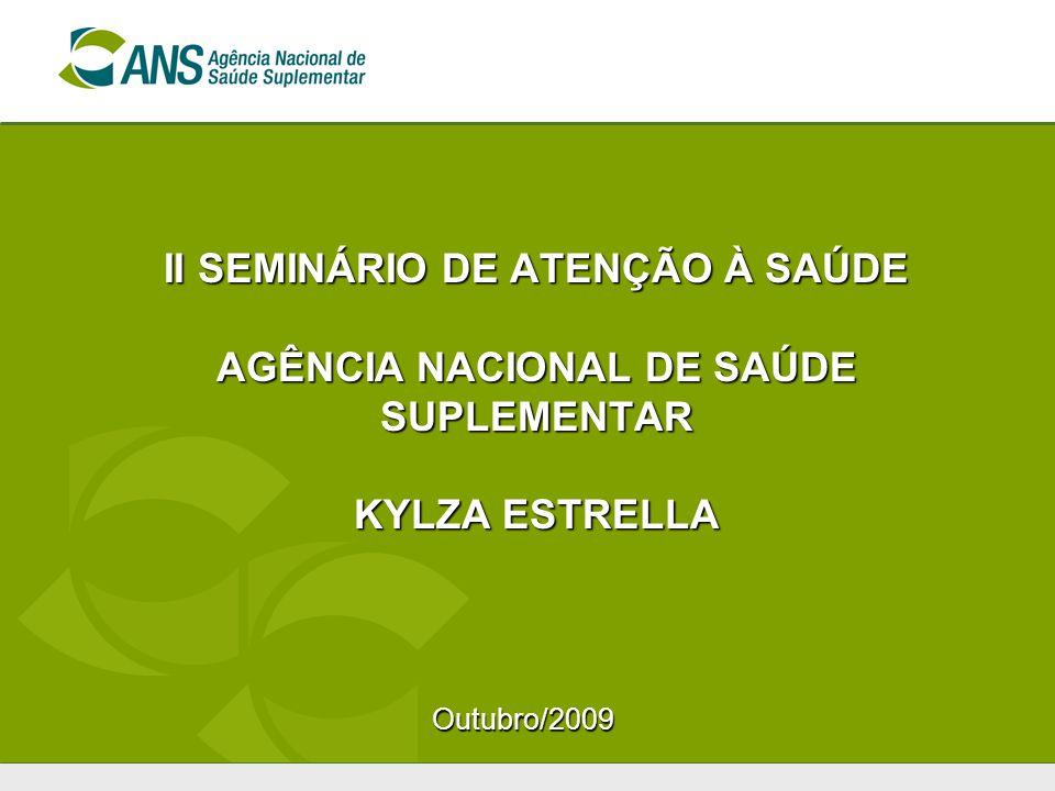 II SEMINÁRIO DE ATENÇÃO À SAÚDE AGÊNCIA NACIONAL DE SAÚDE SUPLEMENTAR KYLZA ESTRELLA Outubro/2009