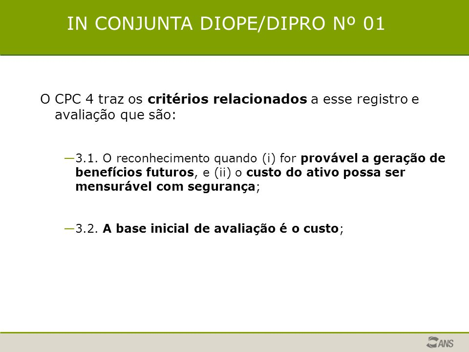 IN CONJUNTA DIOPE/DIPRO Nº 01 O CPC 4 traz os critérios relacionados a esse registro e avaliação que são: —3.1.