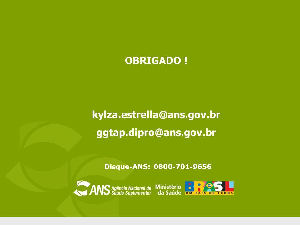 Disque-ANS: 0800-701-9656 OBRIGADO ! kylza.estrella@ans.gov.br ggtap.dipro@ans.gov.br