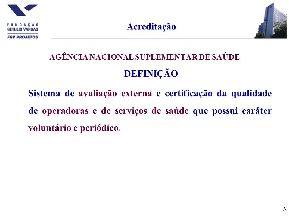 3 AGÊNCIA NACIONAL SUPLEMENTAR DE SAÚDE DEFINIÇÃO Sistema de avaliação externa e certificação da qualidade de operadoras e de serviços de saúde que possui caráter voluntário e periódico.