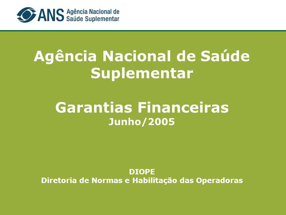 Agência Nacional de Saúde Suplementar Garantias Financeiras Junho/2005 DIOPE Diretoria de Normas e Habilitação das Operadoras
