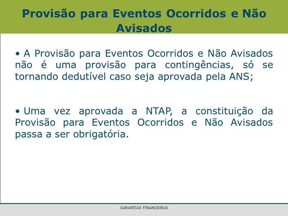 GARANTIAS FINANCEIRAS Provisão para Eventos Ocorridos e Não Avisados A Provisão para Eventos Ocorridos e Não Avisados não é uma provisão para contingê