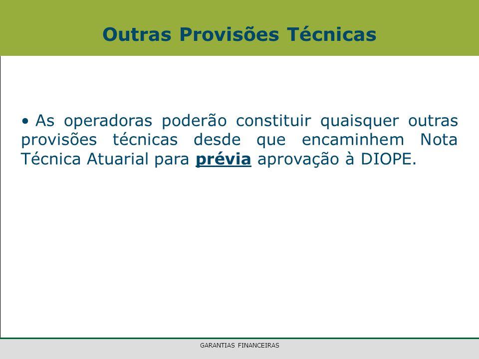 GARANTIAS FINANCEIRAS As operadoras poderão constituir quaisquer outras provisões técnicas desde que encaminhem Nota Técnica Atuarial para prévia aprovação à DIOPE.