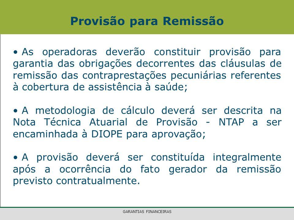 GARANTIAS FINANCEIRAS As operadoras deverão constituir provisão para garantia das obrigações decorrentes das cláusulas de remissão das contraprestaçõe
