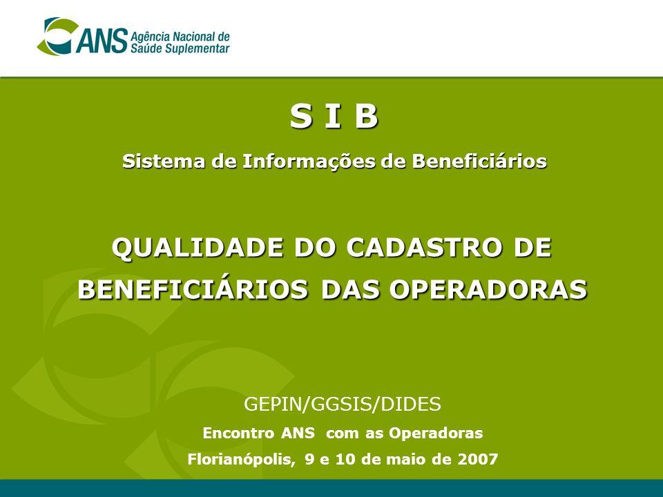 S I B Sistema de Informações de Beneficiários GEPIN/GGSIS/DIDES Encontro ANS com as Operadoras Florianópolis, 9 e 10 de maio de 2007 QUALIDADE DO CADA