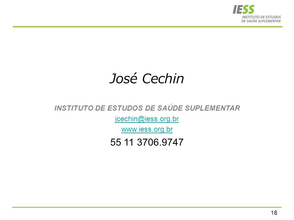 16 José Cechin INSTITUTO DE ESTUDOS DE SAÚDE SUPLEMENTAR jcechin@iess.org.br www.iess.org.br 55 11 3706.9747