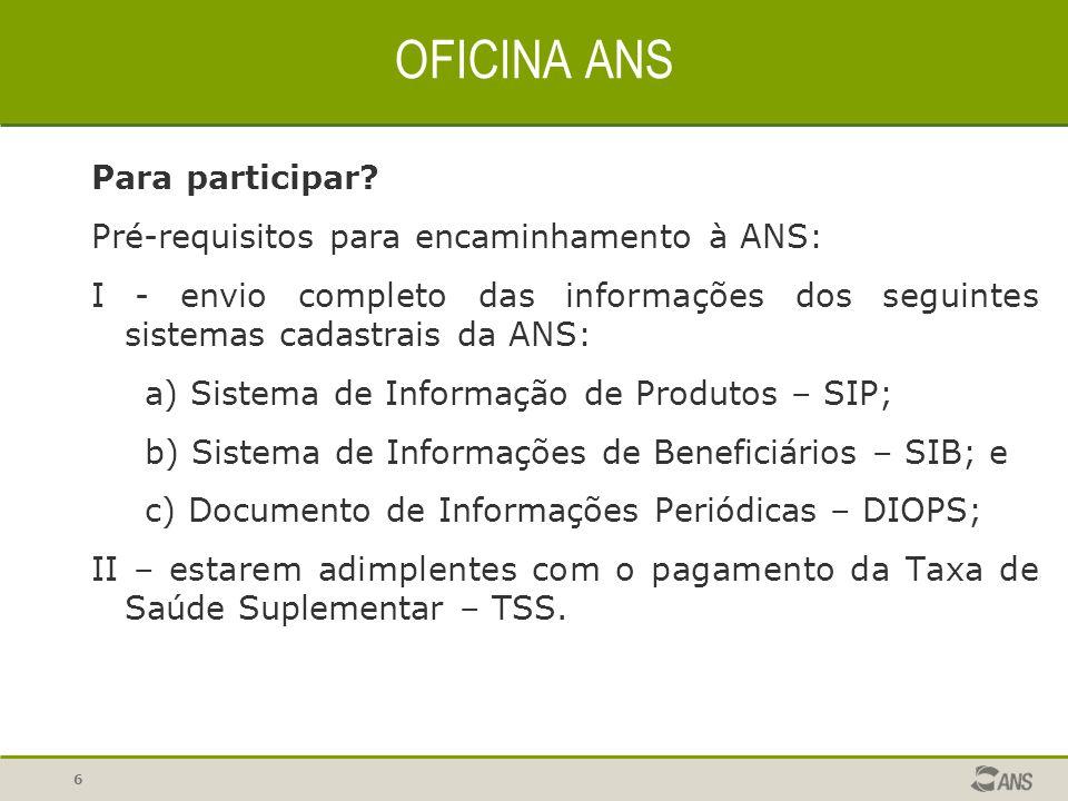 6 Para participar? Pré-requisitos para encaminhamento à ANS: I - envio completo das informações dos seguintes sistemas cadastrais da ANS: a) Sistema d