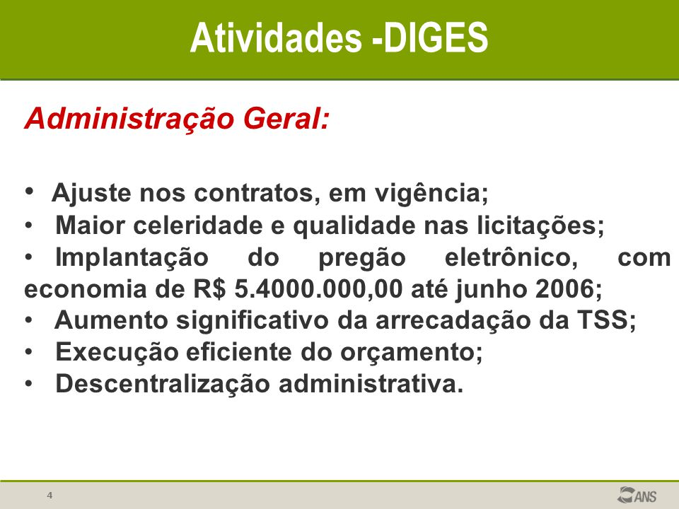 4 Atividades -DIGES Administração Geral: Ajuste nos contratos, em vigência; Maior celeridade e qualidade nas licitações; Implantação do pregão eletrôn