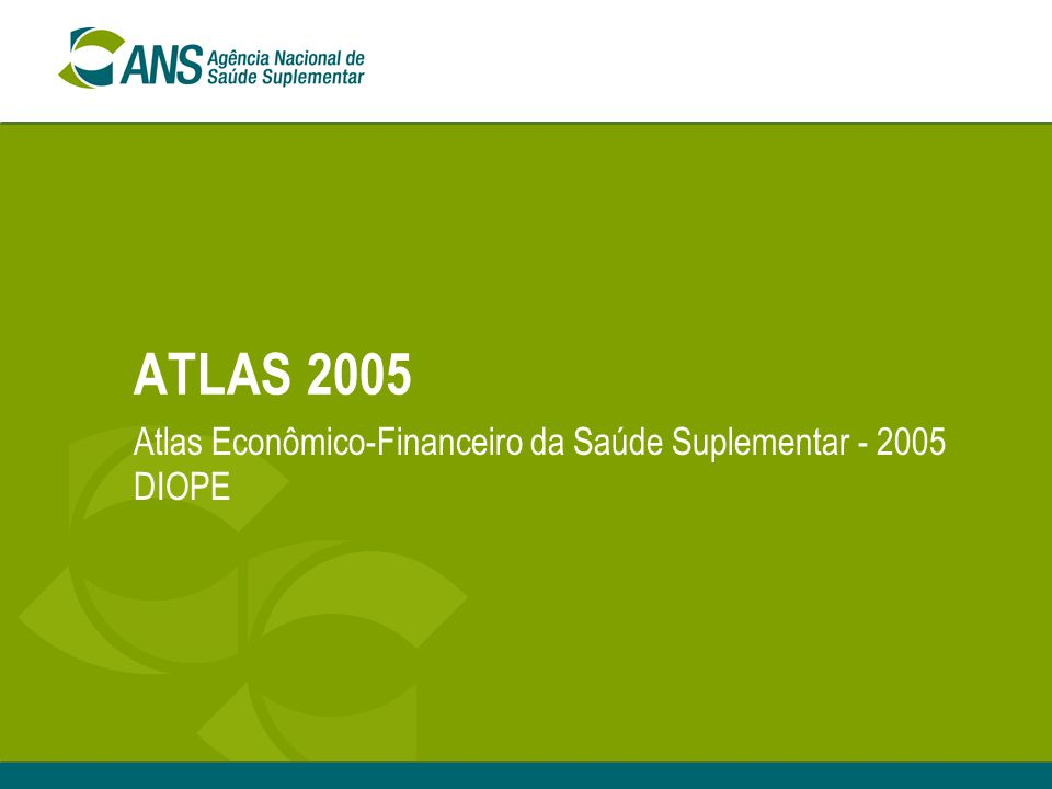 ATLAS 2005 Atlas Econômico-Financeiro da Saúde Suplementar - 2005 DIOPE