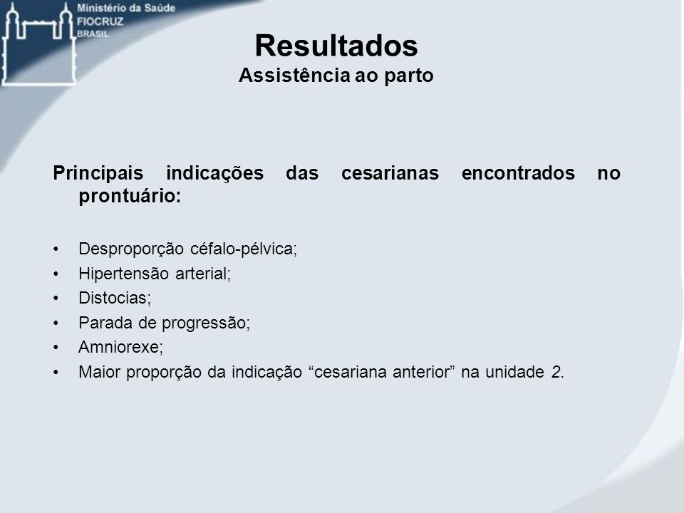 Principais indicações das cesarianas encontrados no prontuário: Desproporção céfalo-pélvica; Hipertensão arterial; Distocias; Parada de progressão; Am
