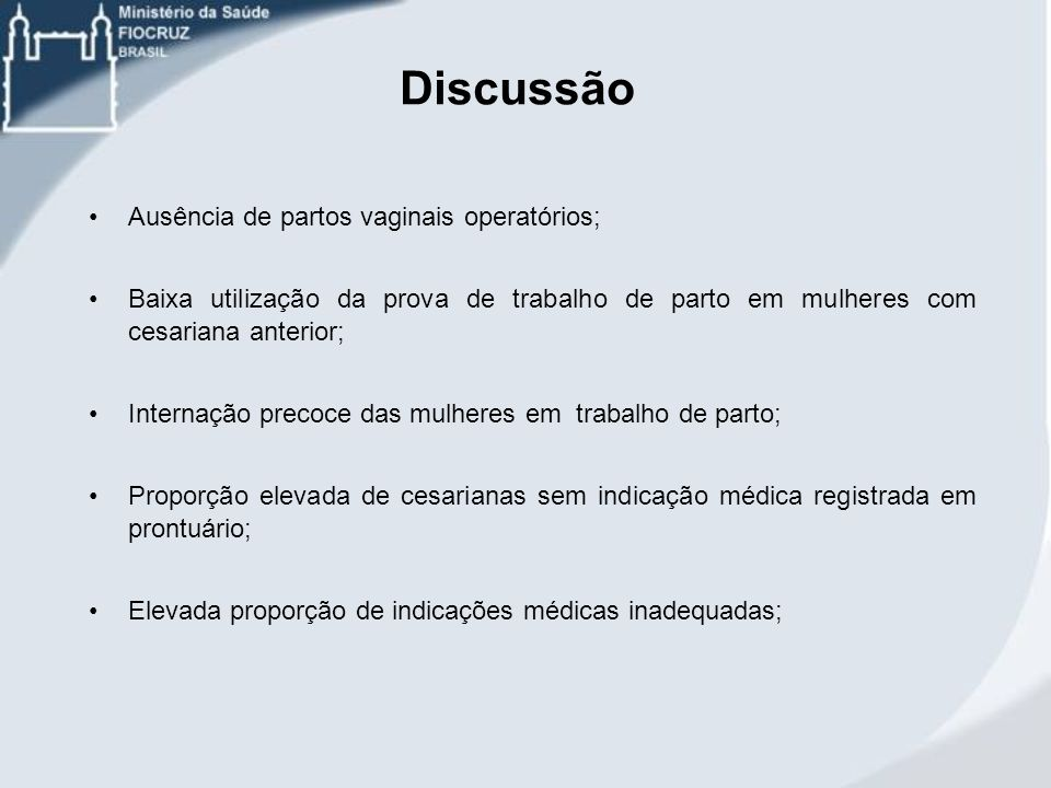 Discussão Ausência de partos vaginais operatórios; Baixa utilização da prova de trabalho de parto em mulheres com cesariana anterior; Internação preco