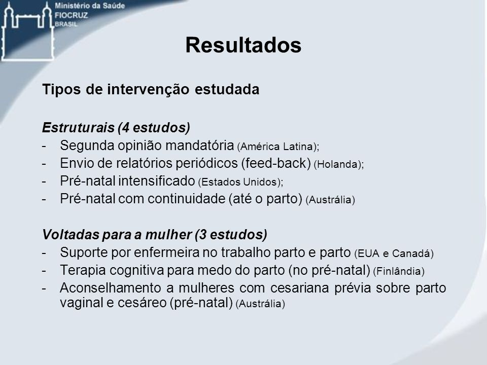 Resultados Tipos de intervenção estudada Estruturais (4 estudos) -Segunda opinião mandatória (América Latina); -Envio de relatórios periódicos (feed-b