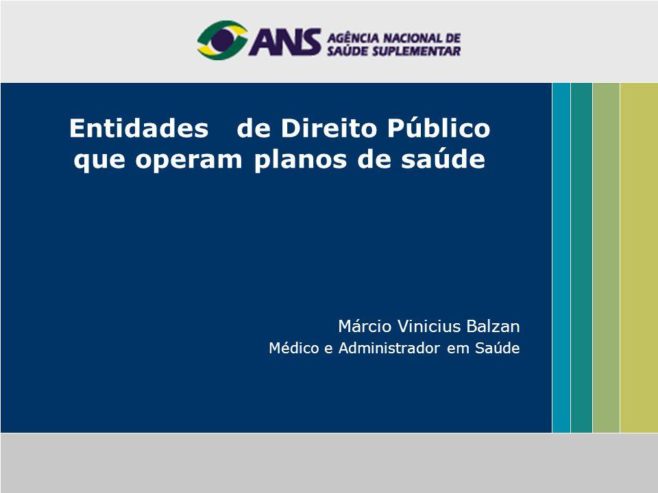 Entidades de Direito Público que operam planos de saúde Márcio Vinicius Balzan Médico e Administrador em Saúde