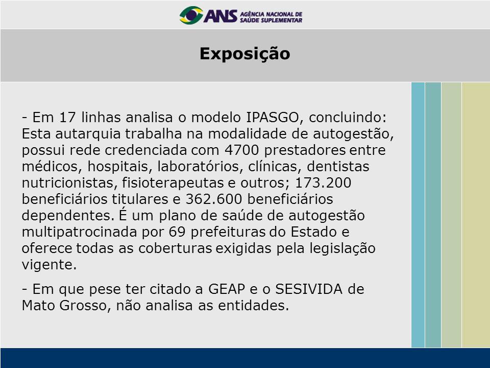 - Em 17 linhas analisa o modelo IPASGO, concluindo: Esta autarquia trabalha na modalidade de autogestão, possui rede credenciada com 4700 prestadores