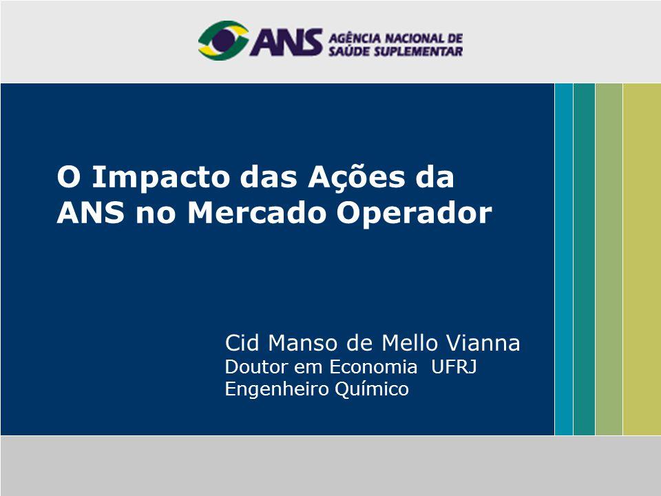O Impacto das Ações da ANS no Mercado Operador Cid Manso de Mello Vianna Doutor em Economia UFRJ Engenheiro Químico
