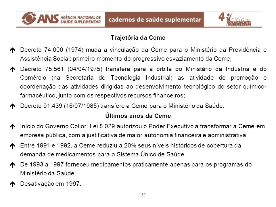 é éDecreto 74.000 (1974) muda a vinculação da Ceme para o Ministério da Previdência e Assistência Social: primeiro momento do progressivo esvaziamento