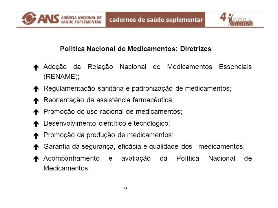 Política Nacional de Medicamentos: Diretrizes é éAdoção da Relação Nacional de Medicamentos Essenciais (RENAME); é éRegulamentação sanitária e padroni