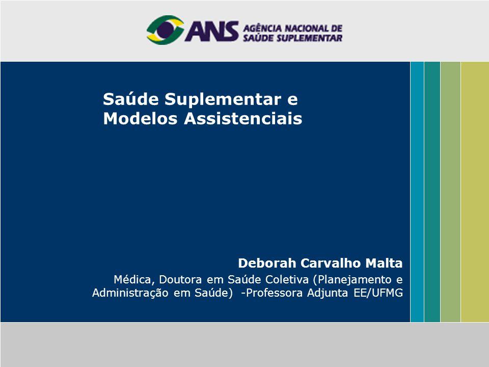 Saúde Suplementar e Modelos Assistenciais Deborah Carvalho Malta Médica, Doutora em Saúde Coletiva (Planejamento e Administração em Saúde) -Professora
