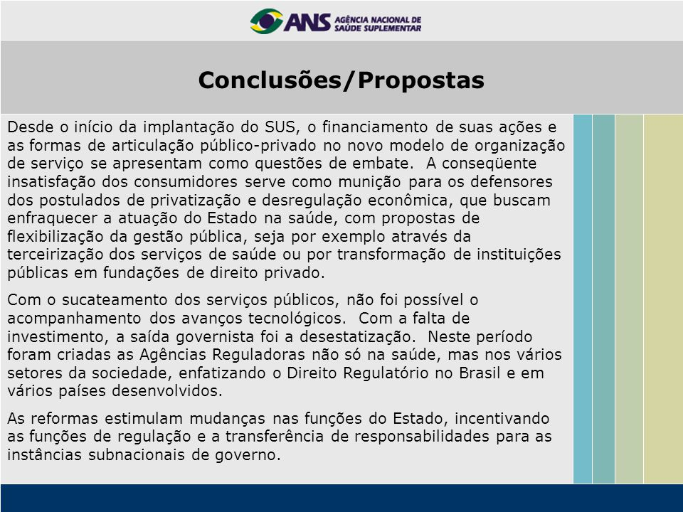 O modus operandi da ANS pressupõe particularidades técnicas e traz repercussões ao meio social de difícil mensuração sócio-econômica.