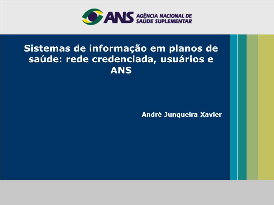 Sistemas de informação em planos de saúde: rede credenciada, usuários e ANS André Junqueira Xavier